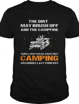 The Dirt May Brush Off And The Campfire Smell May Wash Away shirt