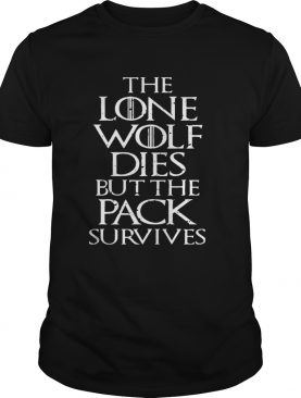 The Lone Wolf Dies But The Pack Survives Distressed Gift Shirt