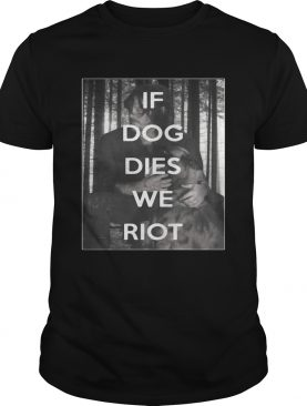The Walking Dead Daryl and Dog if dog dies we riot shirt