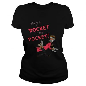 Theres a Rocket in my pocket ladies tee