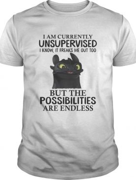 Toothless I am currently unsupervised I know It freaks me out too shirts