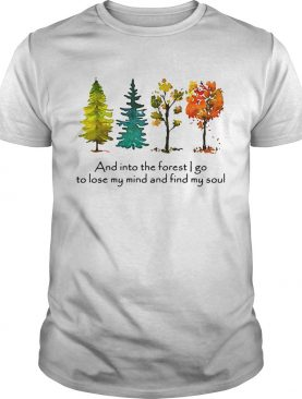 Trees and into the forest I go to lose my mind and find my soul shirts