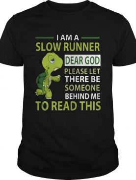 Turtle I am a slow runner dear god please be someone shirt
