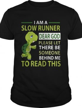 Turtle I'm a slow runner dear god please let there be someone behind me to read this shirts