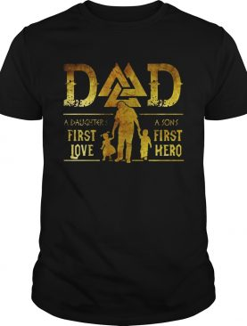 Viking Dad A Daughter's First Love A Son's First Hero T-shirts