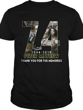74 years Peter Mayhew 1944 2019 thank you the memories shirt