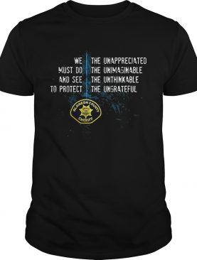 Alameda County Sheriff's Office we must do and see to protect the unappreciated shirt