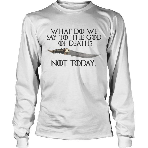 Arya Stark Catspaw What do we say to the God of death Not Today GOT longsleeve tee