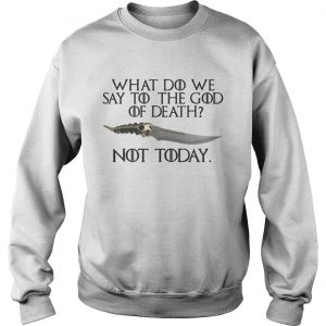 Arya Stark Catspaw What do we say to the God of death Not Today GOT sweatshirt