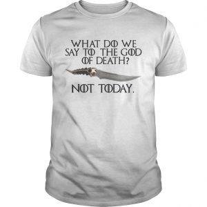 Arya Stark Catspaw What do we say to the God of death Not Today GOT unisex