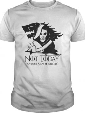 Arya Stark Not today anyone can be killed Game of Thrones shirt