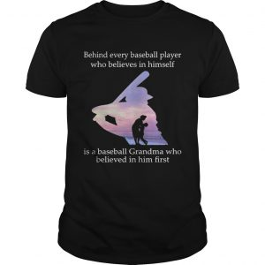 Behind every baseball player who believes in himself is a baseball grandma unisex