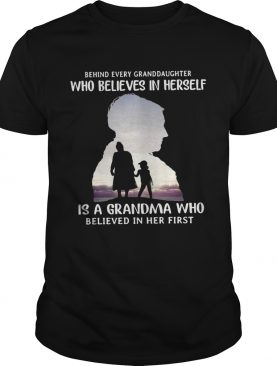 Behind every granddaughter who believes in herself is a grandma who believed shirt
