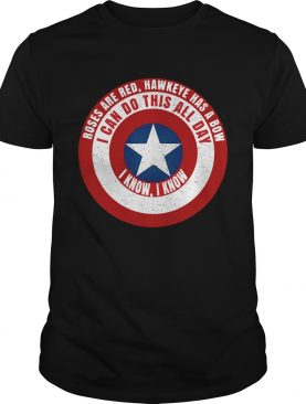 Captain America roses are red Hawkeye has a bow I can do this all day I know I know shirt