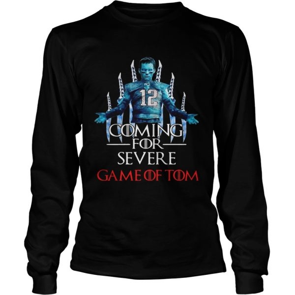 Coming for severe Game of Tom Tom Brady longsleeve tee