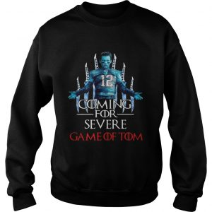 Coming for severe Game of Tom Tom Brady sweatshirt