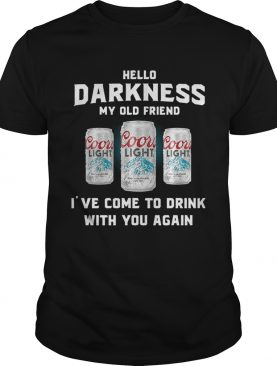 Coors Light hello darkness my old friend I've come to drink with you again shirts