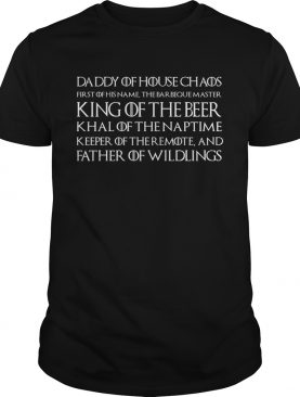 Daddy of House Chaos King of the Beer Father of Wildlings Game of Thrones shirt