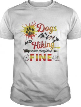 Dogs And Hiking Make Everything Fine T-Shirt
