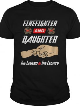 Firegighter And Daughter The Legend The Legacy TShirt