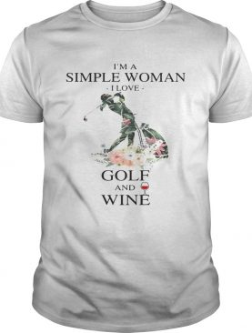 Flower I'm a simple woman I love golf and wine shirt
