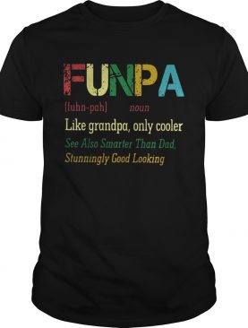 Funpa like grandpa only cooler see also smarter than dad stunningly good looking shirt