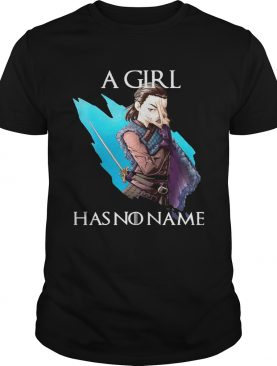 Game Of Thrones Arya Stark A Girl Has No Name Shirt
