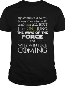 Game of Thrones my mommy's a nerd why winter is coming shirt