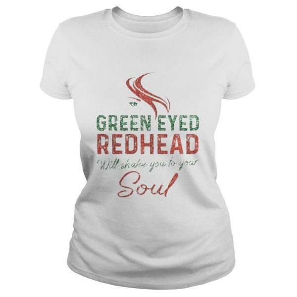 Green Eyed Redhead Will Shake You To Your Soul ladies tee