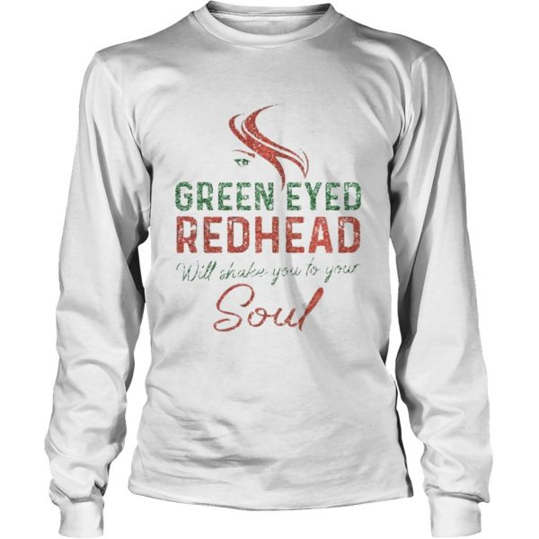 Green Eyed Redhead Will Shake You To Your Soul longsleeve tee
