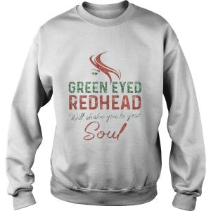 Green Eyed Redhead Will Shake You To Your Soul sweatshirt
