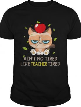 Grumpy cat Ain't no tired like teacher tired shirt