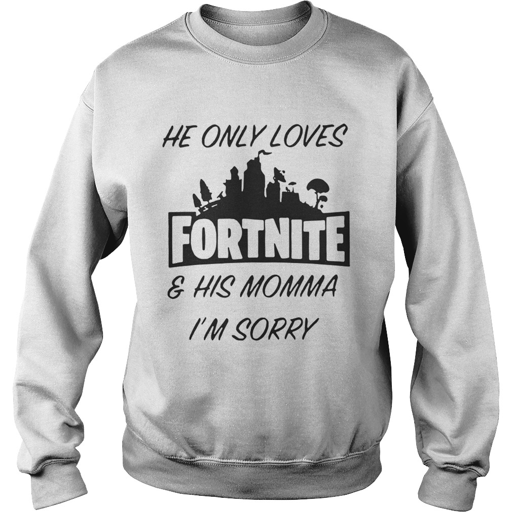 6c9f6eea1 He Only Loves Fortnite And His Momma I M Sorry Shirt Trend T Shirt - he only