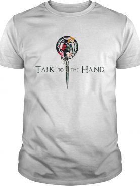 Hibiscus Hand of the King talk to the hand Game of Thrones tshirt