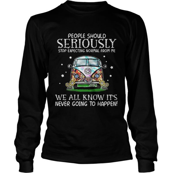 Hippie car people should seriously stop expecting normal from me we all know longsleeve tee