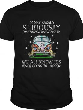 Hippie car people should seriously stop expecting normal from me we all know shirt