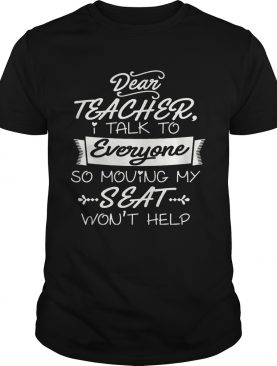 I Talk To Everyone So Moving My Seat Won't Help Youth T-shirt