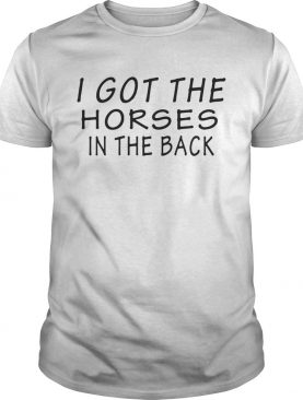 I got the horses in the back shirt