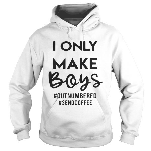 I only make boys outnumbered sendcoffee hoodie