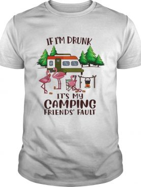 If I'm Drunk It's My Camping Friends' Fault T-shirt
