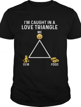 Im Caught In A Love Triangle GymFood Tshirt