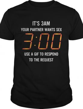 It's 3 am your partner wants sex 3 00 use a gif to respond to the request shirt