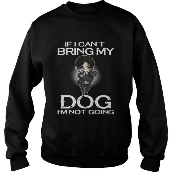 John Wick if I cant bring my dog Im not going sweatshirt