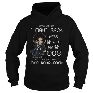 John wick mess with me I fight back mess with my dog hoodie
