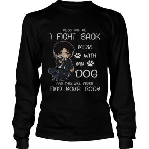 John wick mess with me I fight back mess with my dog longsleeve tee