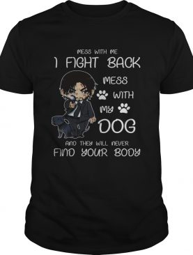 John wick mess with me I fight back mess with my dog shirt