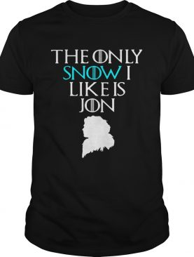 Jon Snow the only Snow I like is Jon Game of Thrones shirt