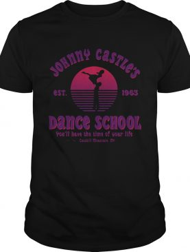 Jonny Castle dance school you'll have the time of your life Catskill Mountain NY est 1963 t-shirt