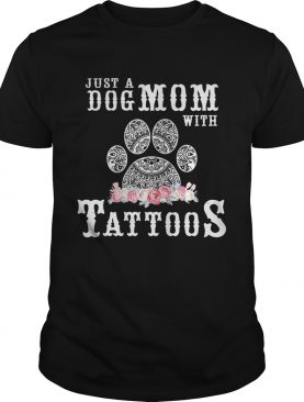 Just a Dog Mom with tattoos flower shirt