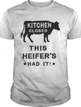 Kitchen closed this heifer's had it shirt
